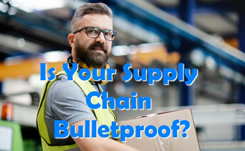 Is Your Supply Chain Bulletproof?
