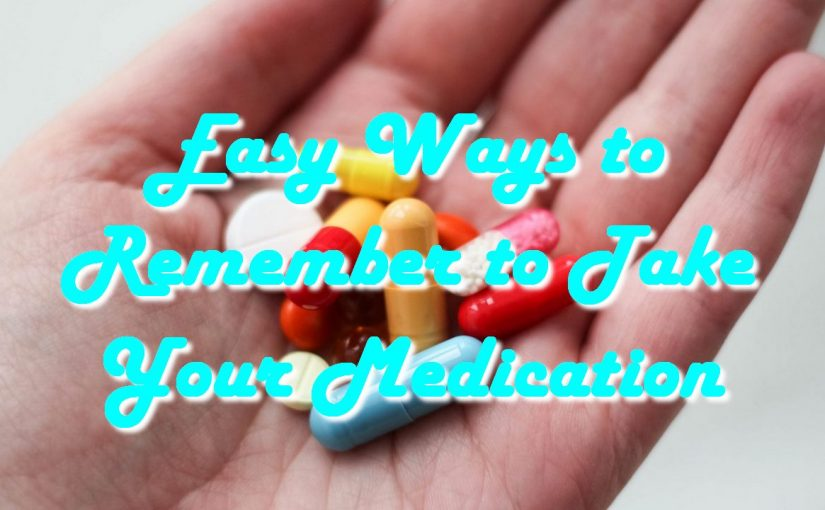 Easy Ways to Remember to Take Your Medication