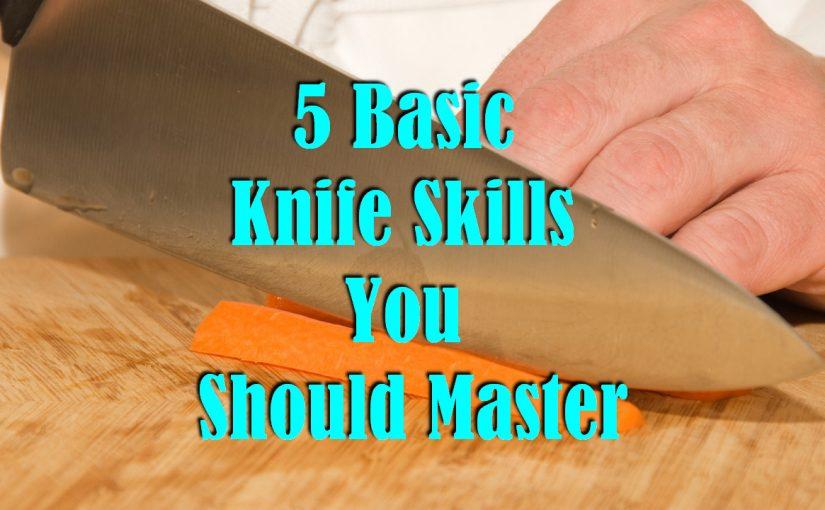 5 Basic Knife Skills You Should Master