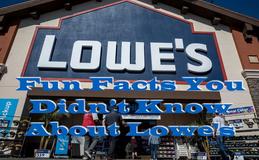Fun Facts You Didn't Know About Lowe's