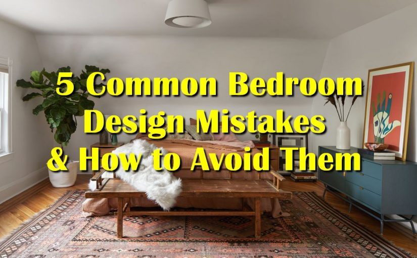 5 Common Bedroom Design Mistakes & How to Avoid Them
